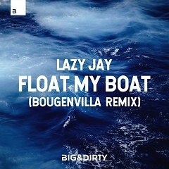 Float My Boat (Bougenvilla Remix) - Lazy Jay
