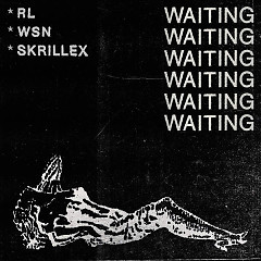 Waiting (Single) - RL Grime, What So Not, Skrillex