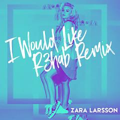 I Would Like (R3hab Remix) (Single) - Zara Larsson