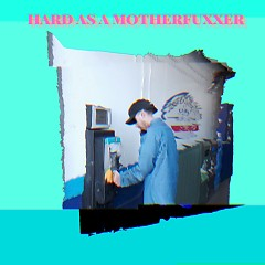 Hard As A Motherfucker (Single)