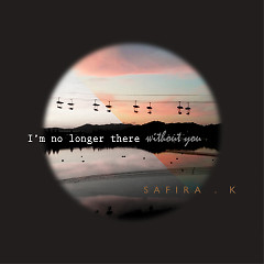 I'm No Longer There Without You (Single) - Safira.K