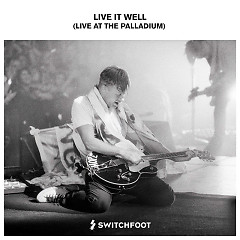 Live It Well (Live At The Palladium) - Switchfoot