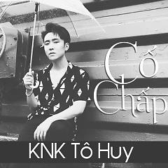 Cố Chấp (Single) - KNK Tô Huy