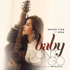 Baby Don't Go (Single) - Huỳnh Tiên, R.Tee