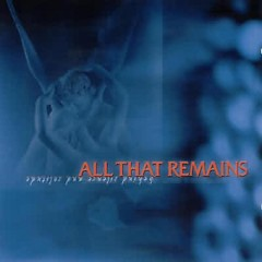 Behind Silence and Solitude - All That Remains
