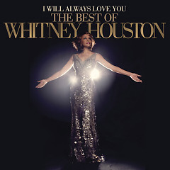 I Will Always Love You: The Best Of Whitney Houston - Whitney Houston