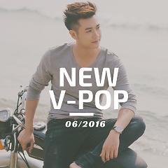 Nhạc Việt Mới Tháng 6/2016 - Various Artists