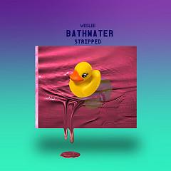 Bathwater (Stripped) (Single) - WESLEE