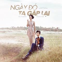 Ngày Đó Ta Gặp Lại (Single) - Thu Phương, Hoàng Rob
