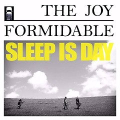 Sleep Is Day - The Joy Formidable