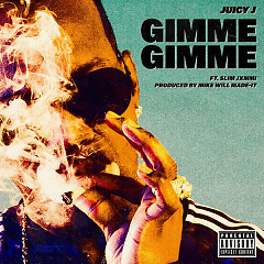 Gimme Gimme (Single) - Juicy J, Slim Jxmmi