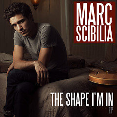 The Shape I'm In - EP - Marc Scibilia
