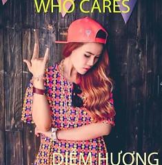 Who Cares - Diễm Hương