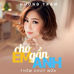 Cho Em Gần Anh Thêm Chút Nữa (Cho Em Gần Anh Thêm Chút Nữa OST)