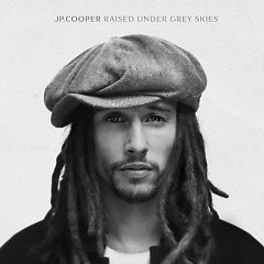 Raised Under Grey Skies - JP Cooper