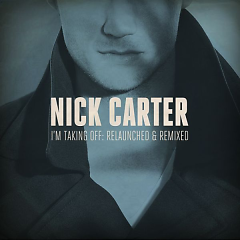I'm Taking Off: Relaunched & Remixed - Nick Carter