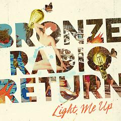 Light Me Up - Bronze Radio Return