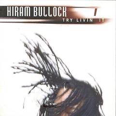 Try Livin It - Hiram Bullock