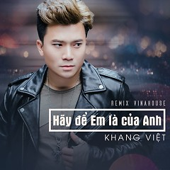 Hãy Để Em Là Của Anh (Vinahouse Remix) (Single) - Khang Việt
