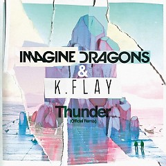 Thunder (Official Remix) - Imagine Dragons, K.Flay