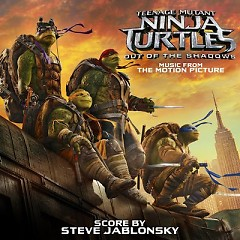 Teenage Mutant Ninja Turtles: Out Of The Shadows OST - Steve Jablonsky