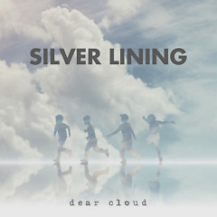 Silver Lining - Dear Cloud