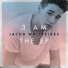 3 Am (EP) - Jacob Whitesides