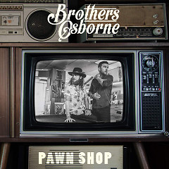 Pawn Shop - Brothers Osborne