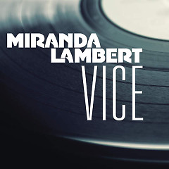 Vice (Single) - Miranda Lambert