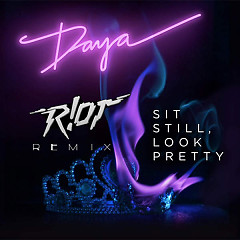 Sit Still, Look Pretty (R!OT Remix) - Daya