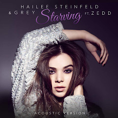Starving (Acoustic) (Single) - Hailee Steinfeld, Grey, Zedd