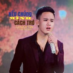 Nếu Chúng Mình Cách Trở (Single) - Lương Chí Tâm, Trương Bảo Ngân