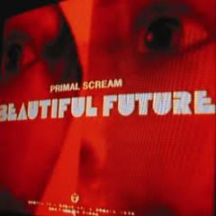 Beautiful Future - Primal Scream
