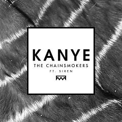 Kanye (Single) - The Chainsmokers,SirenXX