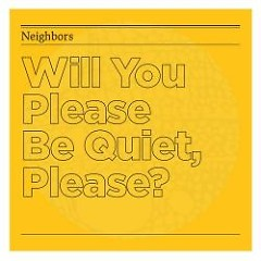 Will You Please Be Quiet, Please? - Neighbors