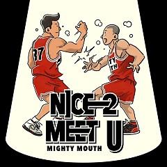 Nice 2 Meet U - Mighty Mouth