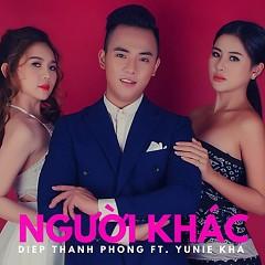 Người Khác (Single) - Diệp Thanh Phong, Yunie Kha