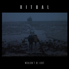 Wouldn't Be Love (Single) - R I T U A L