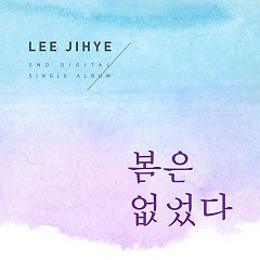 No Spring (Single) - Lee Ji Hye