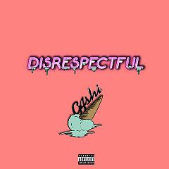 Disrespectful (Single) - G4shi