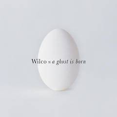 A Ghost Is Born - Wilco