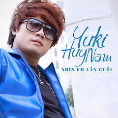 Nhìn Em Lần Cuối - Yuki Huy Nam