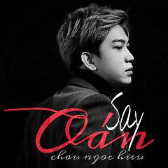 Say Oán (Single) - Châu Ngọc Hiếu