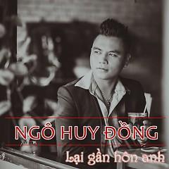 Lại Gần Hôn Anh (Single) - Ngô Huy Đồng