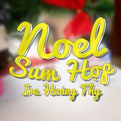 Noel Sum họp - Ira Hoàng Thy