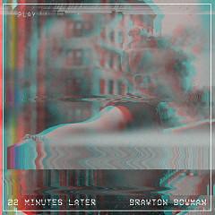 22 Minutes Later - Brayton Bowman