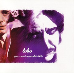 You Must Remember This - Lobo