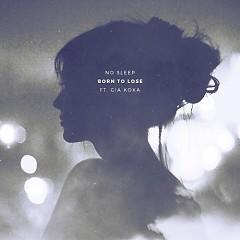 Born To Lose (Single) - No Sleep, Gia Koka