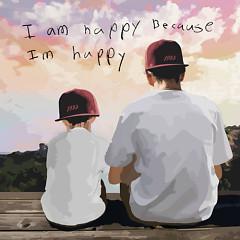 I Am Happy Because I'm Happy
