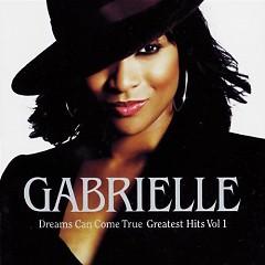 Dreams Can Come True, Greatest Hits Vol. 1 - Gabrielle